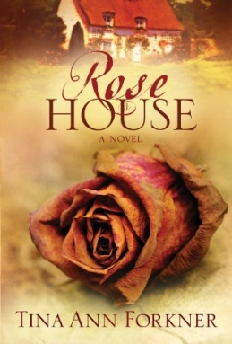 Rose House: A Novel, by Author Tina Ann Forkner