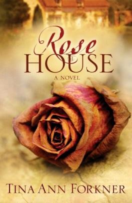 Rose House, by Tina Ann Forkner