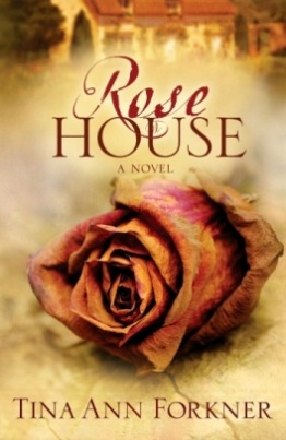 Rose House, by Tina Ann Forkner (Waterbrook Press)