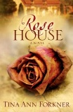 Rose House, by Tina Ann Forkner